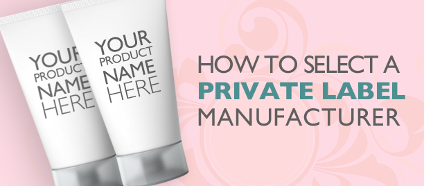 How to Select a Private Label Manufacturer